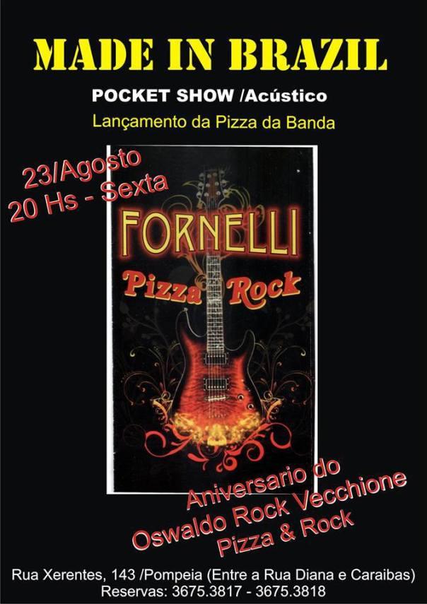 "Pocket show acústico - Aniversario do Oswaldo Rock Vecchione -""Pizza e Rock"" - Lançamento da pizza Made in Brazil - Sexta agora 23/8 - 20 hs ( o evento termina as 22 hs ) .Rua Xerentes , 143 - Pompeia (entre a Rua Caraibas e a Diana) - Reservas (11) 3675.3817 e 3675.3818"